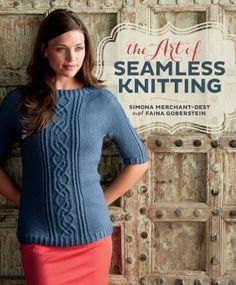 The Art of Seamless Knitting by Simona Merchant-Dest and Faina Goberstein. Presents eleven projects with instructions for converting flat patterns into circular knitting, with adaptations that include lace and cable techniques to create such items as socks, sweaters, hats, bags, and gloves.