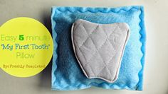 """Easy -- 5 minute """"My First Tooth"""" Pillow"""