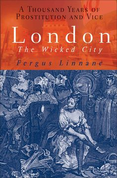 London: The Wicked City: A Thousand Years of Prostitution and Vice