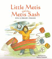 Little Métis and the Métis Sash by Deborah L. Delaronde - check out website for additional activities for kids  -wordsearch and bookmarks