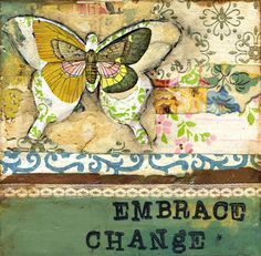 EMBRACE CHANGE. Mixed media art. Patchwork collage painting. Soul. Inspired.