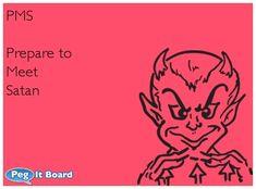 ecard: PMS  Prepare to Meet Satan