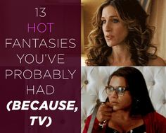 13 HOT Sex and Love Fantasies You've Probably Had (Because, TV)