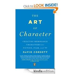 Amazon.com: The Art of Character: Creating Memorable Characters for Fiction, Film, and TV eBook: David Corbett: Kindle Store