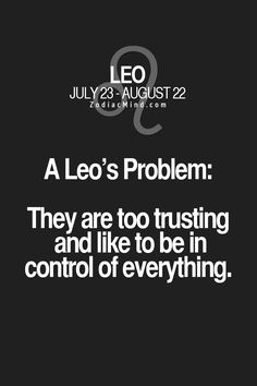 A Leo's Problem: They are too trusting and like to be in control of everything.