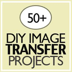 diy image transfer projects: from canvas to wood to clay & more...