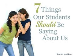 7 Things Our Students Should Be Saying about Us | Teach 4 the Heart