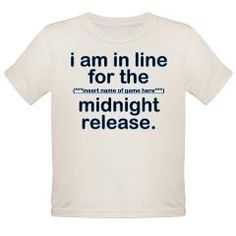 "midnight game organic toddler t-shirt [says: ""i am in line for the (***insert name of game here***) midnight release."" > $21.49US > babybitbyte (cafepress.com/babybitbyte) #babybitbyte #cafepress #nerd #geek #gamer #gamers #release #midnight #midnightrelease #game #ps3 #ps4 #xbox360 #xboxone #pc #videogame #console #videogames #geeky #nerdy #line #waiting"