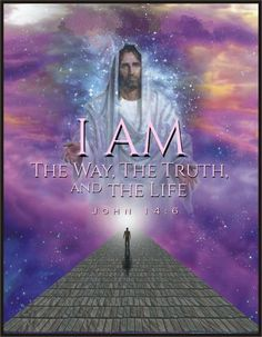 "JOHN  14:6 -  Jesus answered, ""I am the way the truth and the life.  No one comes to the Father except through me.  If you really know me ,  you will know my father as well.  From now on, you do know him and have seen him."""