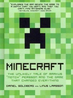 """Minecraft : the unlikely tale of Markus """"Notch"""" Persson and the game that changed everything - The creator of the popular """"virtual Lego"""" game, Minecraft, traces his unlikely rise from a disaffected youth who rose from a family marked by drug abuse and conflict to a multi-millionaire and international icon."""