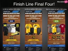 Finish Line's Final Four email promo is pretty awesome. Each email is geo-targeted in real-time to showcase specific teams based off of the open. If you open the email in Michigan, you will see the Wolverines. In Kansas, you'll see Wichita State. In NY, you'll see Syracuse, etc. And if you open within 100 miles of the college campus, you'll get that school. Out of state or out of the 100 mile range = generic email promoting all 4 schools. Whichever team you're supporting - good luck tonight!
