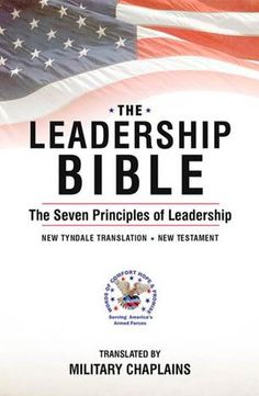 THE LEADERSHIP BIBLE: THE SEVEN PRINCIPLES OF LEADERSHIP (translated by Military Chaplains) Includes: The Seven Principles of Leadership, Leadership Prayers and military prayers by military chaplains, The Sinner's Prayer by Billy Graham, Military Hymns, Leadership Creeds, Leadership Core Values, the Military Code of Conduct, The Covenant and the Code of Ethics for Chaplains of the Armed Forces, Leadership Quotes.... www.operationwearehere.com/militarydevotionals.html
