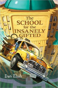 Dan Elish: The School for the Insanely Gifted