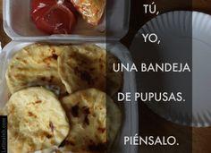 Tú, yo, pupusas - Sounds good to me! #pupusas #ElSalvador #guanacos #humor
