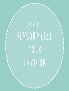 How to personalize your favicon. (That little image in the search bar next to your url.)