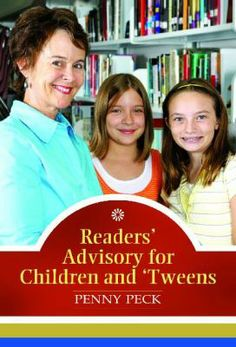 Readers' advisory for children and 'tweens / Penny Peck. / Santa Barbara, Calif. : Libraries Unlimited, c2010.