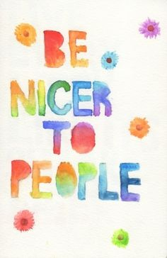 Be nicer to people