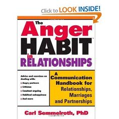The Anger Habit in Relationships: A Communication Workbook for Relationships, Marriages and Partnerships  -- by Carl Semmelroth.  Click the picture to read more.....