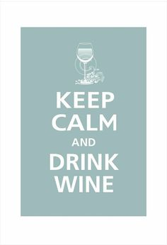 Keep calm... and drink wine. quotes