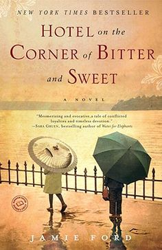 Hotel on the Corner of Bitter and Sweet, Jamie Ford.  What a beautiful story!
