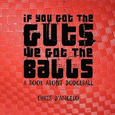If You Got the Guts, We Got the Balls: A Book about Dodgeball