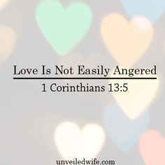 "What Is Love – Part 8 – Love Is Not Easily Angered --- ""4 Love is patient, love is kind. It does not envy, it does not boast, it is not proud. 5 It does not dishonor others, it is not self-seeking, it is not easily angered, it keeps no record of wrongs.6 … Read More Here http://unveiledwife.com/what-is-love-part-8-love-is-not-easily-angered/ #marriage #love"
