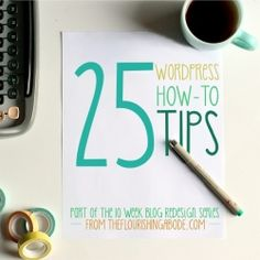 25 how-to tips for WordPress ... from printables to  scheduling to designing a custom blog avatar.