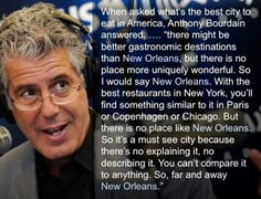 """""""The best city to eat in America is...far and away New Orleans."""" -Anthony Bourdain"""