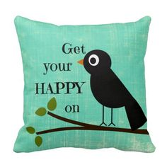 Cute Happy Quote with Bird Throw Pillow #pillows #happiness #happyquotes