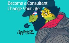http://appitive.com/business/2012/08/04/become-a-consultant-and-change-your-life/