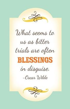 Blessing in disguise. remember this, faith, bless, wisdom, thought, inspirational quotes, oscar wilde quotes, disguis, live
