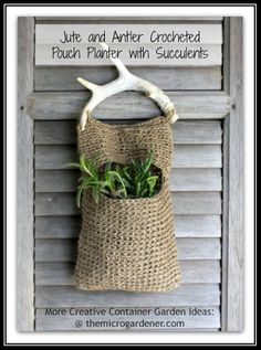 Cute Jute Crocheted Pocket Planter - If you're handy with a crochet hook, this simple pouch project would make a unique hanging planter. This one is made from natural fibres & you could easily hang on a short pole or branch with a couple of hooks. Low-water needs plants like succulents are ideal. More container ideas @ http://themicrogardener.com/category/container-ideas/ | The Micro Gardener