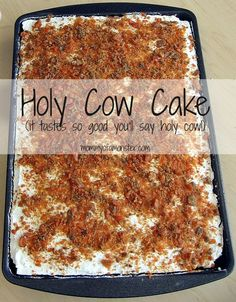 "This decadent but easy to make Holy Cow Cake will have you saying ""Holy Cow!"" after the first bite. Chocolate, Butterfinger, caramel, and whipped cream all in 1 bite."