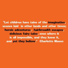 Children need to have their imaginations stirred! #charlottemason #homeschooling #children #learning
