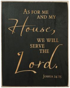 As For Me And My House We Will Serve the Lord!
