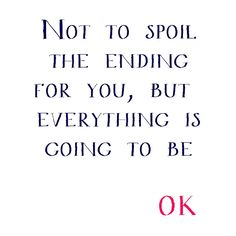 remember this, friends, frames, faith, better, everything is going to be ok, quot, not to spoil the ending, true stories