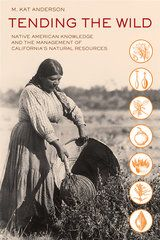 Anderson, M. Kat. Tending the Wild: Native American Knowledge and the Management of California's Natural Resource. University of California Press