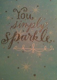"""You Simply Sparkle"""