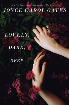 Lovely,Dark,Deep/Joyce Carol Oates http://encore.greenvillelibrary.org/iii/encore/record/C__Rb1372927