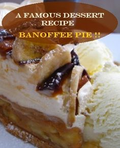 A Famous Dessert Recipe - Banoffee Pie.......It is thought that Banoffee Pie recipe was created by Ian Dowding and Nigel Mackenzie in 1972. Over the years banoffee pie became more and more popular and is now served all over the world..
