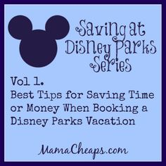 Saving at Disney Parks Series: Best Tips for Saving Time or Money When Booking a Disney Parks Vacation
