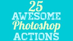 25 Awesome Photoshop Actions...I can't even pick a favorite!  l DesignBent.com #photography #photoshop #actions #photos #blogging