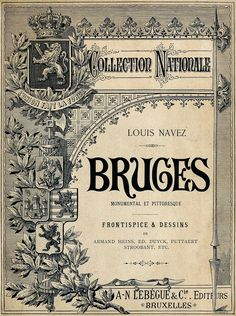oldbookillustrations: Front cover from Bruges monumental et pittoresque (Monumental and picturesque Bruges), by Louis Navez, illustrated by Armand Heins et al, Brussels, 1886. (Source: archive.org)