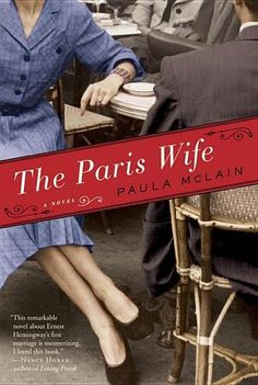 """The Paris Wife by Paula McLain. """"A deeply evocative story of ambition and betrayal, The Paris Wife captures a remarkable period of time and a love affair between two unforgettable people: Ernest Hemingway and his wife Hadley."""""""