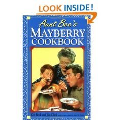 Aunt Bee's Mayberry Cookbook - R.I.P. Andy Griffith...
