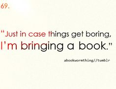 I Never go out without a book...