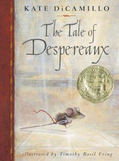 2004 - The Tale of Despereaux by Kate DiCamillo - The adventures of Desperaux Tilling, a small mouse of unusual talents, the princess that he loves, the servant girl who longs to be a princess, and a devious rat determined to bring them all to ruin.
