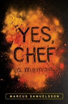 Yes, Chef: A Memoir by Marcus Samuelsson | It begins with a simple ritual: Every Saturday afternoon, a boy who loves to cook walks to his grandmother's house and helps her prepare a roast chicken for dinner. The grandmother is Swedish, a retired domestic. The boy is Ethiopian and adopted, and he will grow up to become the world-renowned chef Marcus Samuelsson. This book is his love letter to food and family in all its manifestations.