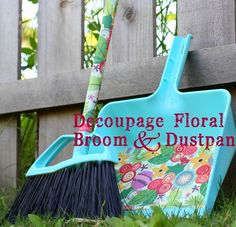 De3coupage a broom n dustpan after you spray paint it! Fun!