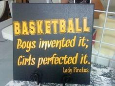 Basketball: boys invented it; girls perfected it.